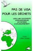 BERANI Yves, LABERTIT Guy (initiateurs de la rencontre) - Pas de visa pour les déchets. Vers une solidarité Afrique-Europe en matière d'environnement