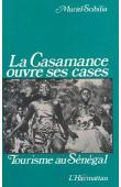 SCIBILIA Muriel - La Casamance ouvre ses cases: tourisme au Sénégal