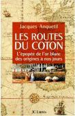ANQUETIL Jacques - Les routes du coton: l'épopée de l'or blanc