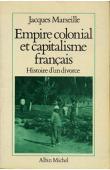 MARSEILLE Jacques - Empire colonial et capitalisme français. Histoire d'un divorce