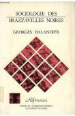 BALANDIER Georges - Sociologie des Brazzavilles noires