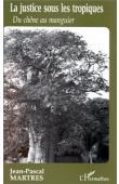 MARTRES Jean-Pascal - La justice sous les tropiques: du chêne au manguier