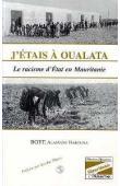 BOYE Alassane Harouna - J'étais à Oualata. Le rascisme d'Etat en Mauritanie