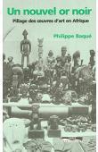 BAQUE Philippe - Un nouvel or noir: pillage des œuvres d'art en Afrique
