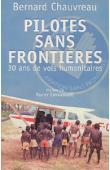 CHAUVREAU Bernard - Pilotes sans frontières. 30 ans de vols humanitaires