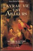 BELORGEY Jean-Michel - La Vraie vie est ailleurs: histoire de ruptures avec l'Occident