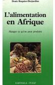 REQUIER-DESJARDINS Denis - L'alimentation en Afrique: manger ce que l'on peut produire. L'exemple de la consommation alimentaire en Côte d'Ivoire