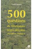 MERAND Patrick - 500 questions de littérature négro-africaine pour tester vos connaissances