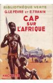 LE FEVRE Georges, TRANIN Edmond - Cap sur l'Afrique (avec jaquette) Edition Bibliothèque verte