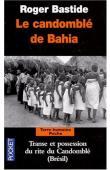 BASTIDE Roger - Le Candomblé de Bahia. Transe et possessions du rite du Candomblé (Brésil)