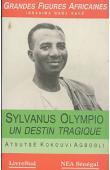 AGBOBLI Atsutsé Kokouvi - Sylvanus Olympio, un destin tragique