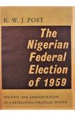 POST K.W.J. - The Nigerian Federal Election of 1959. Politics and Administration in a Developing Political System (1ere edition 1963)