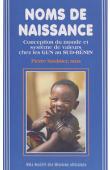 SAULNIER Pierre - Noms de naissance. Conception du monde et système de valeurs chez les Gun au Sud-Bénin