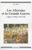 MICHEL Marc - Les Africains et la Grande Guerre. L'appel à l'Afrique (1914-1918)