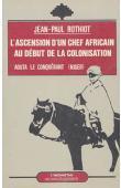 ROTHIOT Jean-Paul - L'ascension d'un chef africain au début de la colonisation: Aouta le conquérant (Niger)