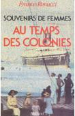 RENUCCI France - Souvenirs de femmes. Au temps des colonies