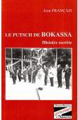 FRANCAIS Jean - Le putsch de Bokassa. Histoire secrète