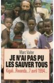 VAITER Marc - Je n'ai pas pu les sauver tous. Kigali..... Rwanda, 7 Avril 1994