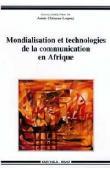 CHENEAU-LOQUAY Annie (sous la direction de) - Mondialisation et technologies de la communication en Afrique