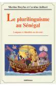 DREYFUS Martine, JUILLARD Caroline - Le plurilinguisme au Sénégal. Langues et identité en devenir