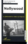 BARROT Pierre (sous la direction de) - Nollywood. Le phénomène vidéo au Nigeria