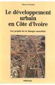 PAULAIS Thierry - Le développement urbain en Côte d'Ivoire. Les projets de la Banque Mondiale