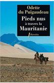 DU PUIGAUDEAU Odette - Pieds nus à travers la Mauritanie: deux voyageuses non conformistes à l'épreuve du désert (1933-1934) - Edition 2011