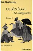 MAKEDONSKY Eric - Le Sénégal, La Sénégambie. Tome 1