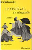 MAKEDONSKY Eric - Le Sénégal, La Sénégambie. Tome 2