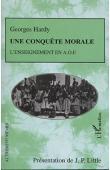 HARDY Georges - Une conquête morale. L'enseignement en A.O.F.