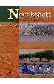 PITTE Jean-Robert, CHOPLIN Armelle, BOULAY Sébastien, DIONNE Boubacar, et Alia -  Nouakchott, capitale de la Mauritanie. 50 ans de défi