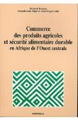KOUASSI Bernard, SIRPE Gnanderman, GOGUE Aimé (éditeurs) - Commerce des produits agricoles et sécurité alimentaire durable en Afrique de l'Ouest