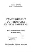 L'aménagement du territoire en pays sahéliens. Pour le bien-être-économique et social de l'homme sahélien