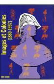 BANCEL Nicolas, BLANCHARD Pascal, GERVEREAU Laurent (sous la direction de) - Images et colonies. Iconographie et propagande coloniale sur l'Afrique française de 1880 à 1962