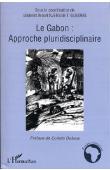 NZENGUET IGUEMBA Gilchrist Anicet (sous la coordination de) - Le Gabon: Approche multidisciplinaire
