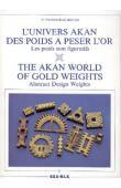 L'univers akan des poids à peser l'or. 1- Les poids non figuratifs / 2- Les poids figuratifs / 3- Les poids dans la société -  The Akan World of Gold Weights: 1- Abstract Design Weights / 2- The Figurative Weights / 3- The Weights and Society