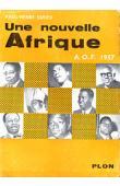 SIRIEX Paul-Henri - Une nouvelle Afrique. A.O.F. 1957
