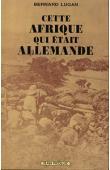 LUGAN Bernard - Cette Afrique qui était allemande