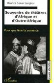 SENGHOR Maurice Sonar - Souvenirs de théâtres d'Afrique et d'Outre-Afrique. Pour que lève la semence, contribution à l'édification d'un théâtre noir universel