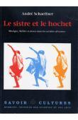 SCHAEFFNER André - Le sistre et le hochet. Musique, théâtre et danse dans les sociétés africaines