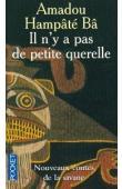 BA Amadou Hampate - Il n'y a pas de petite querelle: nouveaux contes de la savane