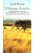 WATSON Lyall - L'oiseau-Foudre. La découverte en solitaire de la préhistoire de l'Afrique du Sud