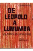 MARTELLI George - De Léopold à Lumumba (Une histoire du Congo Belge - 1877-1960)