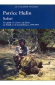 HULIN Patrice - Safari. Un guide de chasse au Zaïre, au Tchad et en Centrafrique, 1970-1974