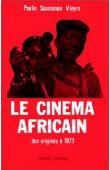 VIEYRA Paulin Soumanou - Le cinéma africain des origines à 1973; Tome I