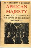 EGERTON F. Clement C. - African Majesty. A record of Refuge at the Court of the King of Bangangté in the French Cameroons