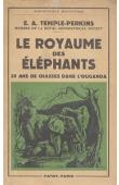TEMPLE-PERKINS E.A. - Le royaume des éléphants: 35 ans de chasse en Ouganda