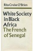 CRUISE O'BRIEN Rita - White Society in Black Africa: The French of Senegal