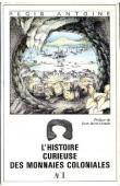 ANTOINE Régis - L'histoire curieuse des monnaies coloniales