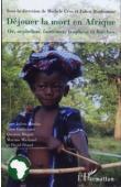 CROS Michèle, BONHOMME Julien (sous la direction de) - Déjouer la mort en Afrique. Or, orphelins, fantômes, trophées et fétiches